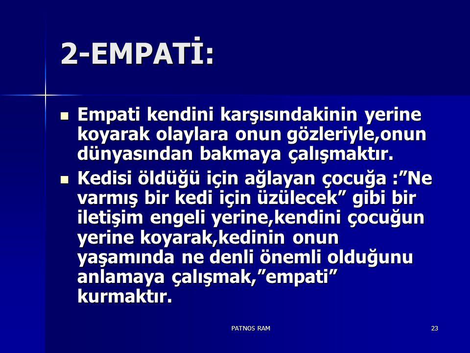 2-EMPATİ: Empati kendini karşısındakinin yerine koyarak olaylara onun gözleriyle,onun dünyasından bakmaya çalışmaktır.