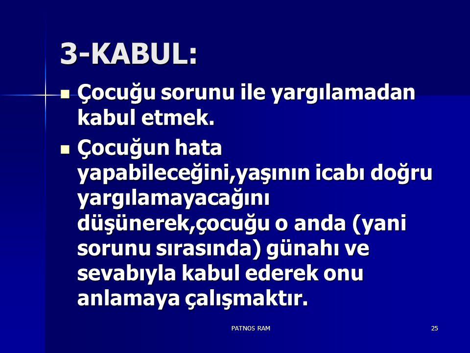 3-KABUL: Çocuğu sorunu ile yargılamadan kabul etmek.