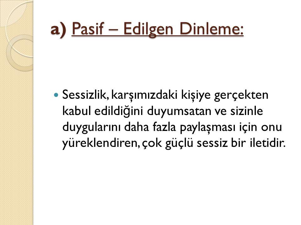 a) Pasif – Edilgen Dinleme: