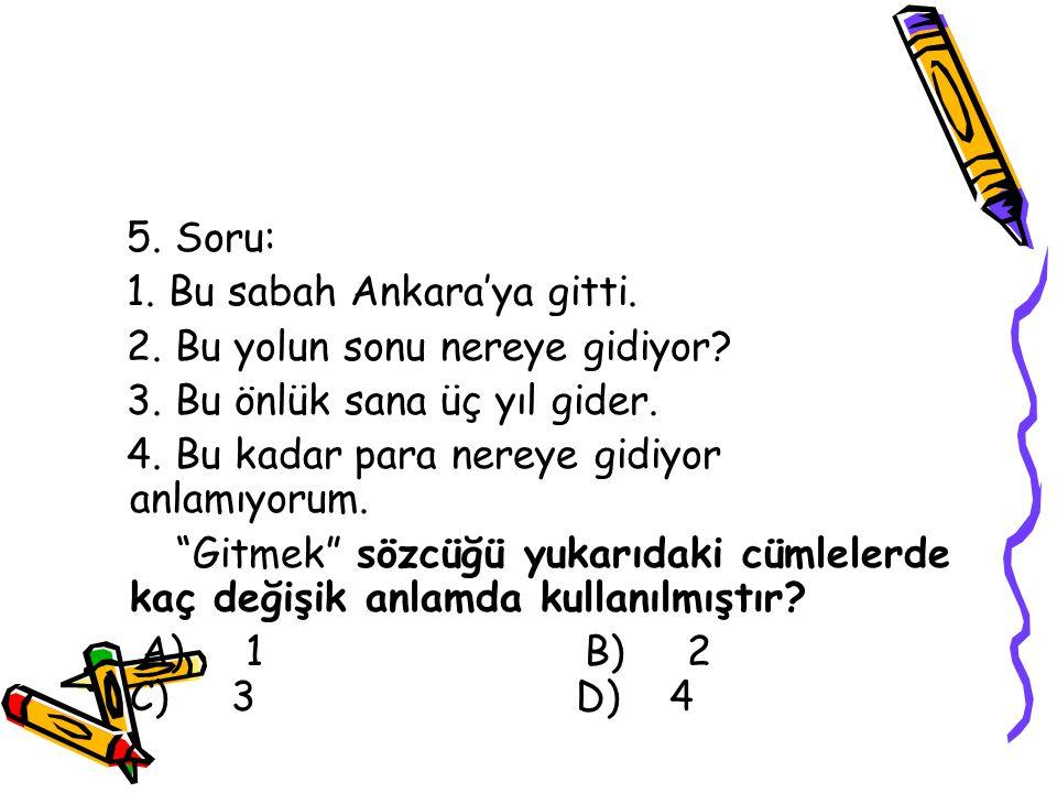 5. Soru: 1. Bu sabah Ankara'ya gitti. 2. Bu yolun sonu nereye gidiyor 3. Bu önlük sana üç yıl gider.