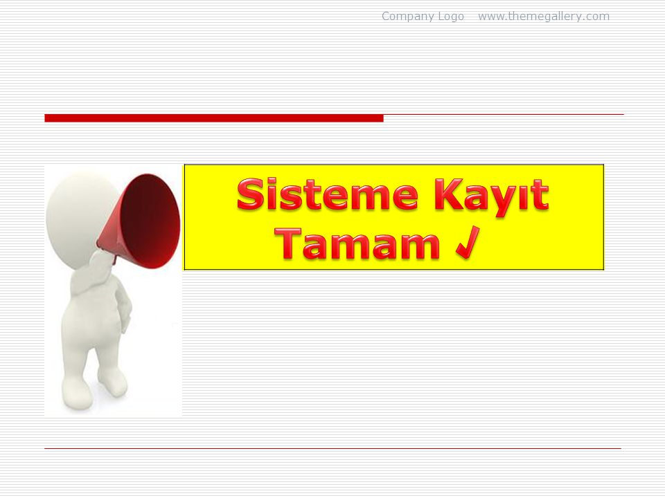 Company Logo www.themegallery.com Sisteme Kayıt Tamam √