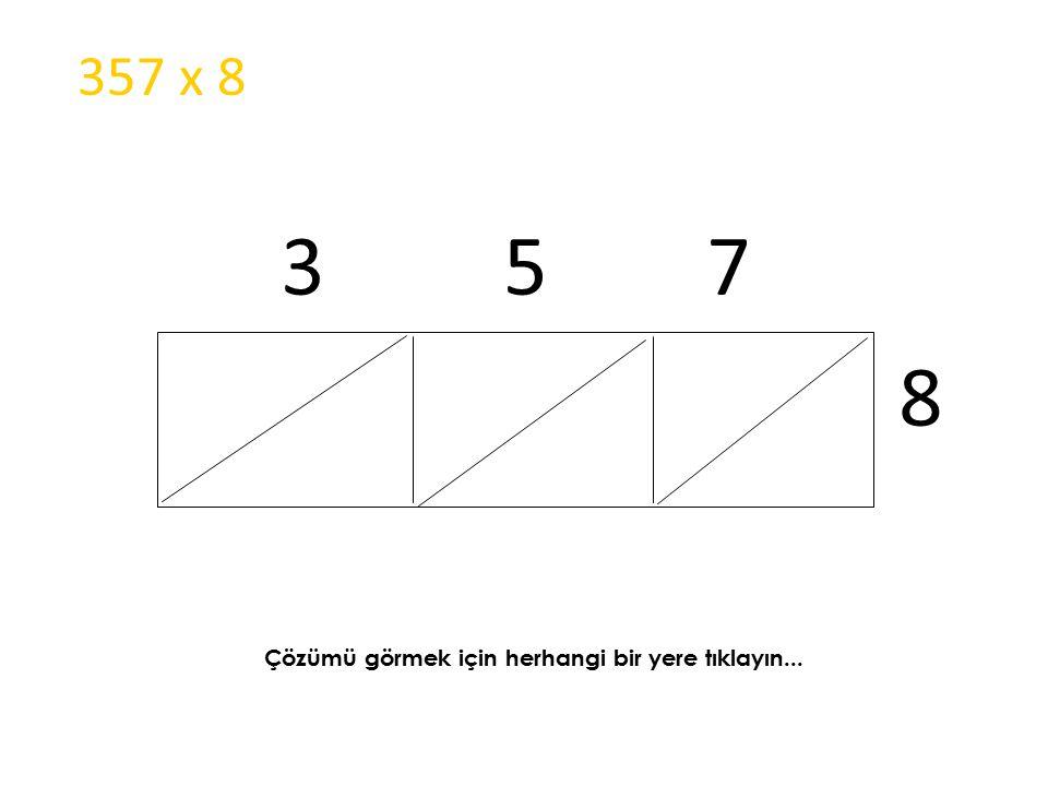 357 x 8 3 5 7 8 Çözümü görmek için herhangi bir yere tıklayın...