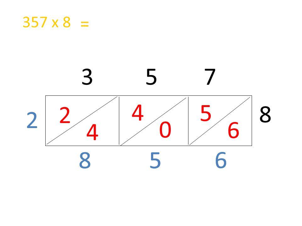357 x 8 = 3 5 7 4 5 2 8 2 2 6 4 8 8 5 5 6 6