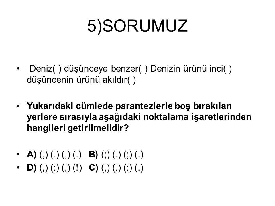 5)SORUMUZ Deniz( ) düşünceye benzer( ) Denizin ürünü inci( ) düşüncenin ürünü akıldır( )
