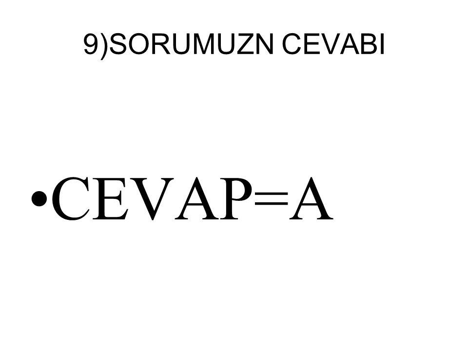 9)SORUMUZN CEVABI CEVAP=A