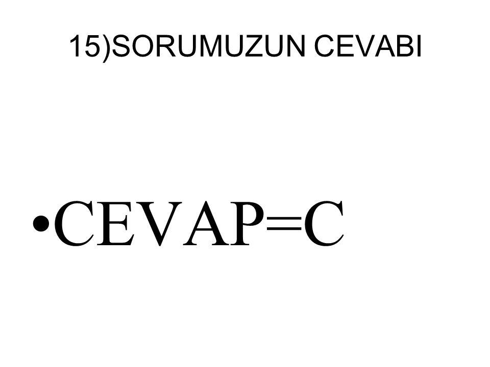 15)SORUMUZUN CEVABI CEVAP=C
