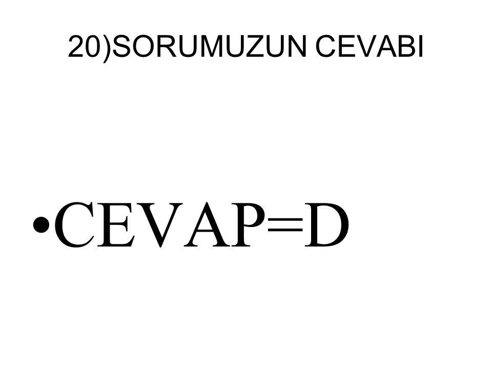 20)SORUMUZUN CEVABI CEVAP=D