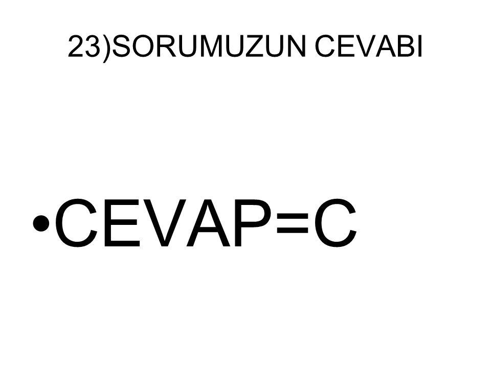 23)SORUMUZUN CEVABI CEVAP=C