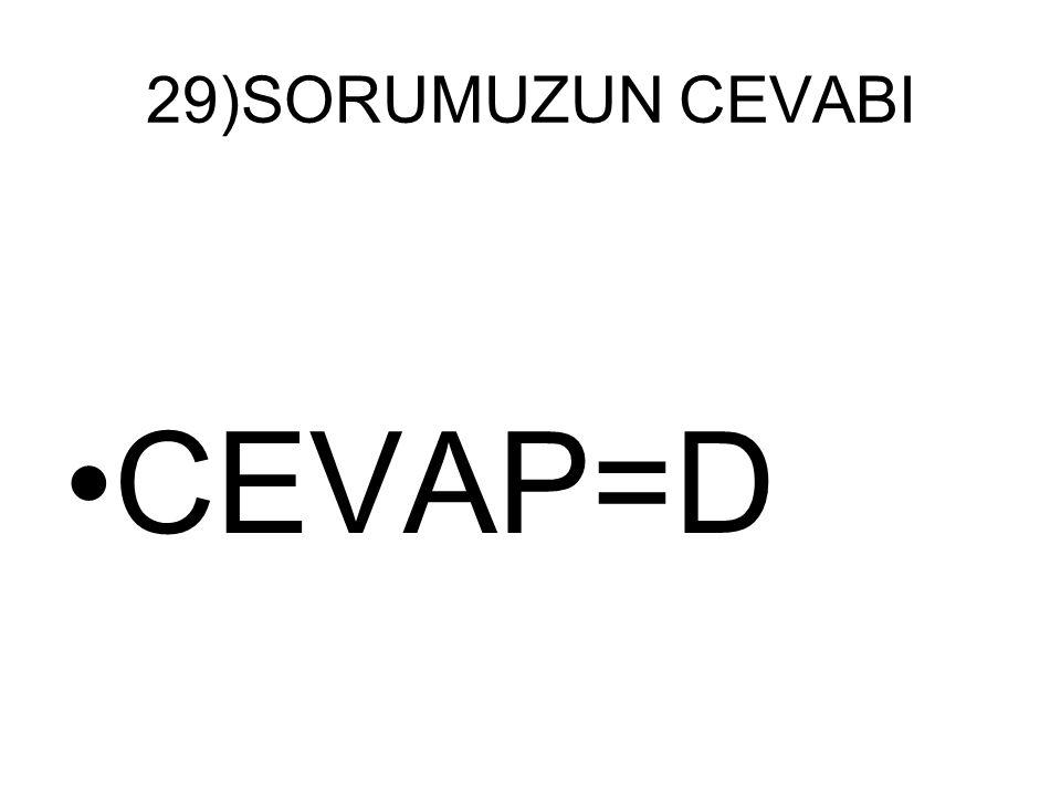 29)SORUMUZUN CEVABI CEVAP=D