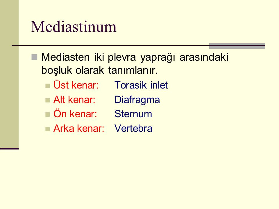 Mediastinum Mediasten iki plevra yaprağı arasındaki boşluk olarak tanımlanır. Üst kenar: Torasik inlet.