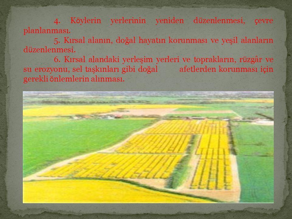 4. Köylerin yerlerinin yeniden düzenlenmesi, çevre planlanması.