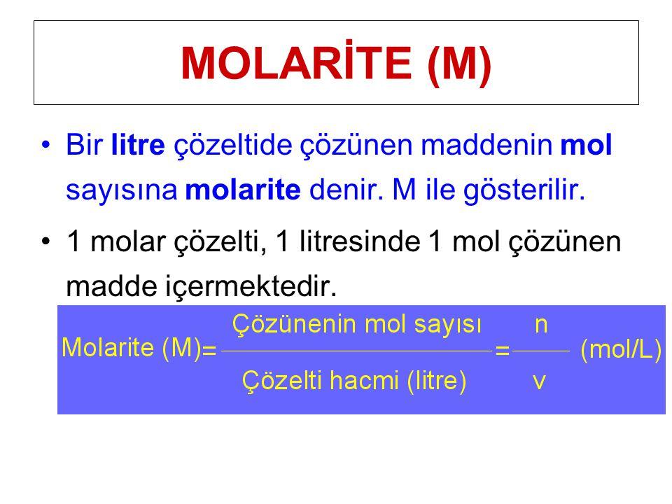 MOLARİTE (M) Bir litre çözeltide çözünen maddenin mol sayısına molarite denir. M ile gösterilir.