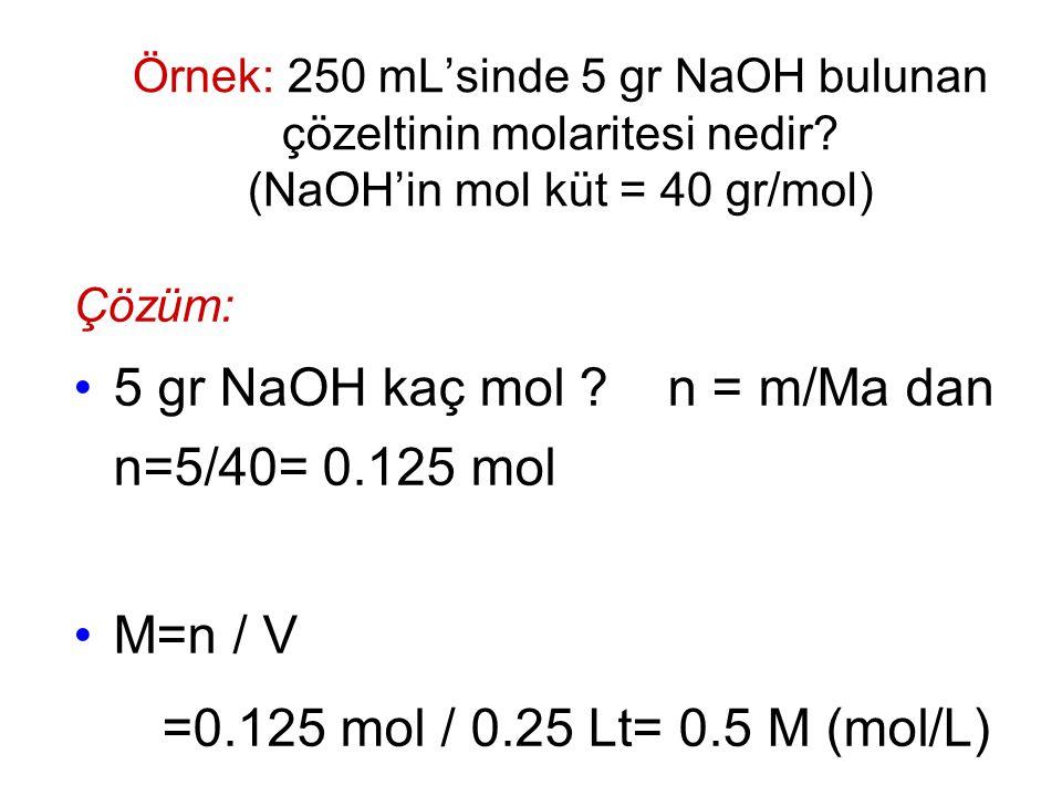 5 gr NaOH kaç mol n = m/Ma dan n=5/40= 0.125 mol