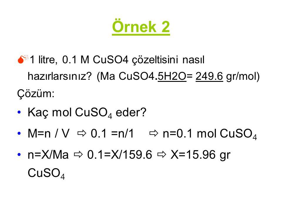 Örnek 2 Kaç mol CuSO4 eder M=n / V  0.1 =n/1  n=0.1 mol CuSO4