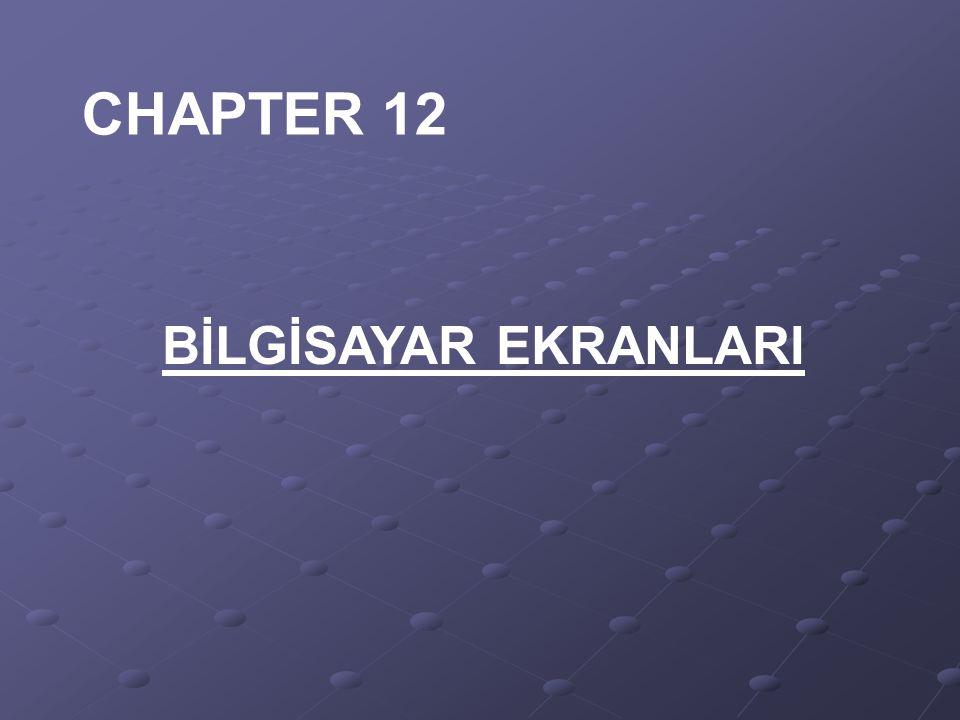 CHAPTER 12 BİLGİSAYAR EKRANLARI