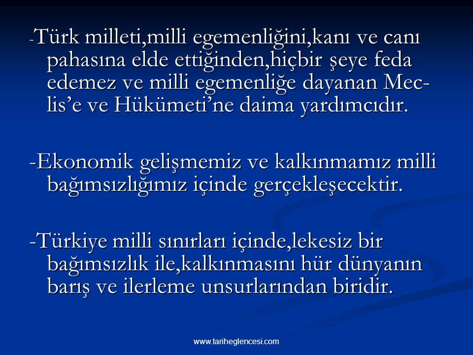 -Türk milleti,milli egemenliğini,kanı ve canı pahasına elde ettiğinden,hiçbir şeye feda edemez ve milli egemenliğe dayanan Mec-lis'e ve Hükümeti'ne daima yardımcıdır.