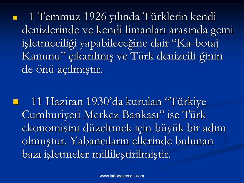 1 Temmuz 1926 yılında Türklerin kendi denizlerinde ve kendi limanları arasında gemi işletmeciliği yapabileceğine dair Ka-botaj Kanunu çıkarılmış ve Türk denizcili-ğinin de önü açılmıştır.