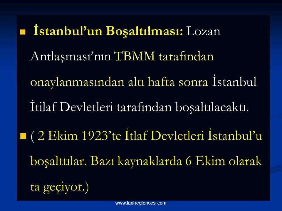 İstanbul'un Boşaltılması: Lozan Antlaşması'nın TBMM tarafından onaylanmasından altı hafta sonra İstanbul İtilaf Devletleri tarafından boşaltılacaktı.