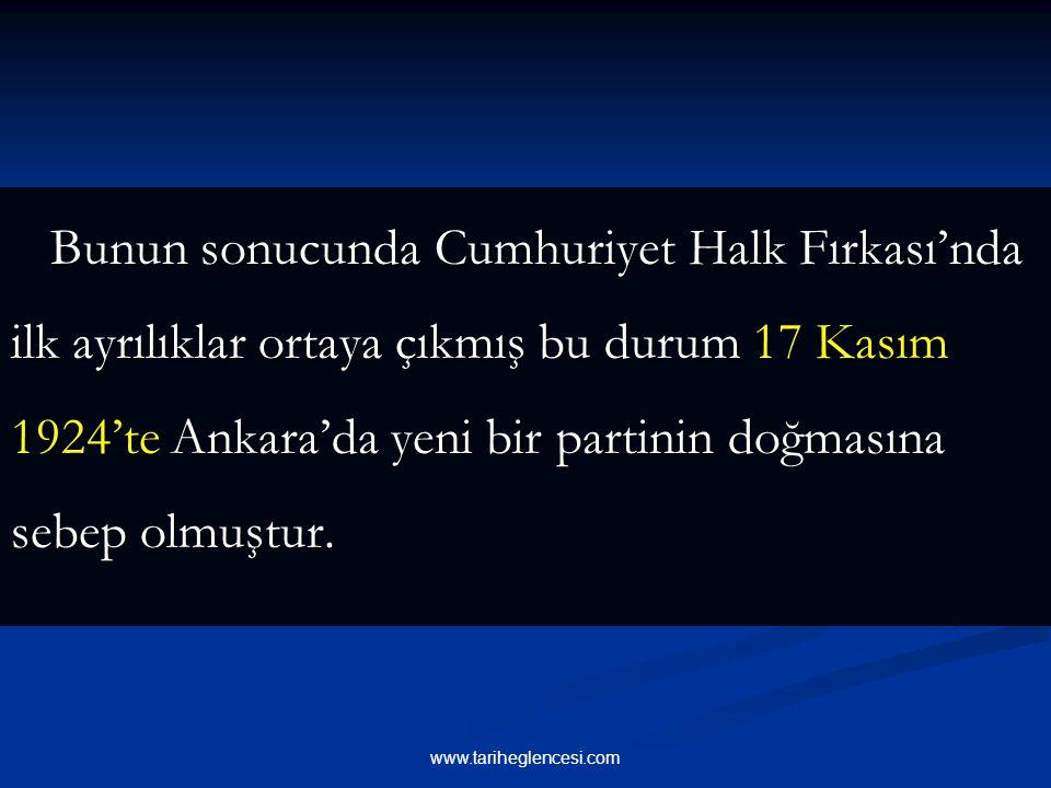 Bunun sonucunda Cumhuriyet Halk Fırkası'nda ilk ayrılıklar ortaya çıkmış bu durum 17 Kasım 1924'te Ankara'da yeni bir partinin doğmasına sebep olmuştur.