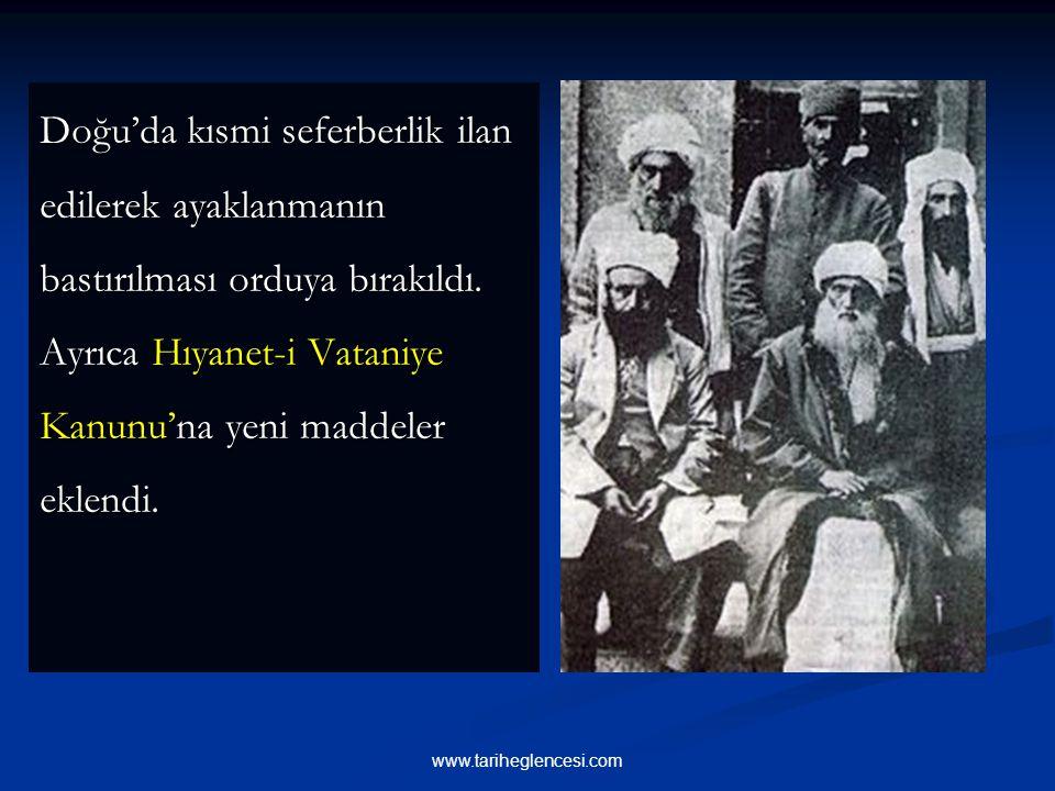 Doğu'da kısmi seferberlik ilan edilerek ayaklanmanın bastırılması orduya bırakıldı. Ayrıca Hıyanet-i Vataniye Kanunu'na yeni maddeler eklendi.
