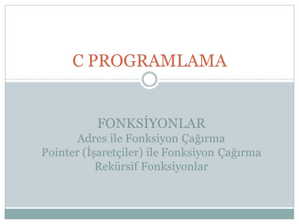 C PROGRAMLAMA FONKSİYONLAR Adres ile Fonksiyon Çağırma Pointer (İşaretçiler) ile Fonksiyon Çağırma Rekürsif Fonksiyonlar.