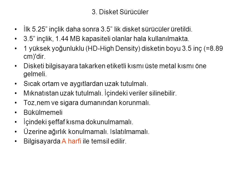 3. Disket Sürücüler İlk 5.25 inçlik daha sonra 3.5 lik disket sürücüler üretildi. 3.5 inçlik, 1.44 MB kapasiteli olanlar hala kullanılmakta.