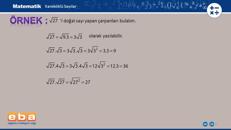 ÖRNEK : 'i doğal sayı yapan çarpanları bulalım. olarak yazılabilir.