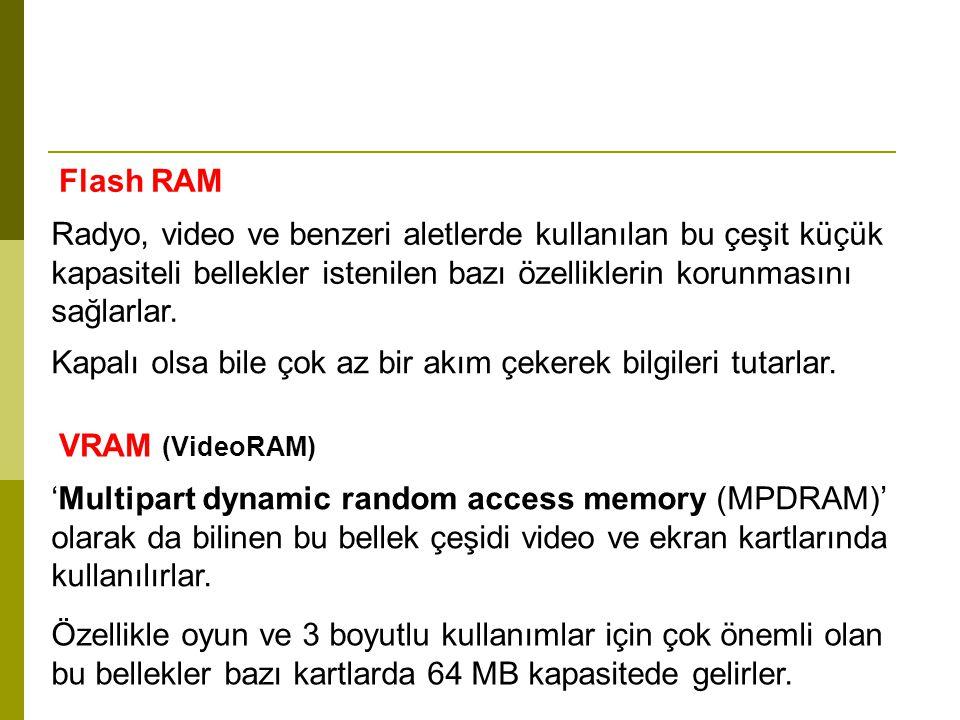 Flash RAM Radyo, video ve benzeri aletlerde kullanılan bu çeşit küçük kapasiteli bellekler istenilen bazı özelliklerin korunmasını sağlarlar.