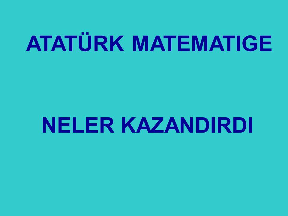 ATATÜRK MATEMATIGE NELER KAZANDIRDI