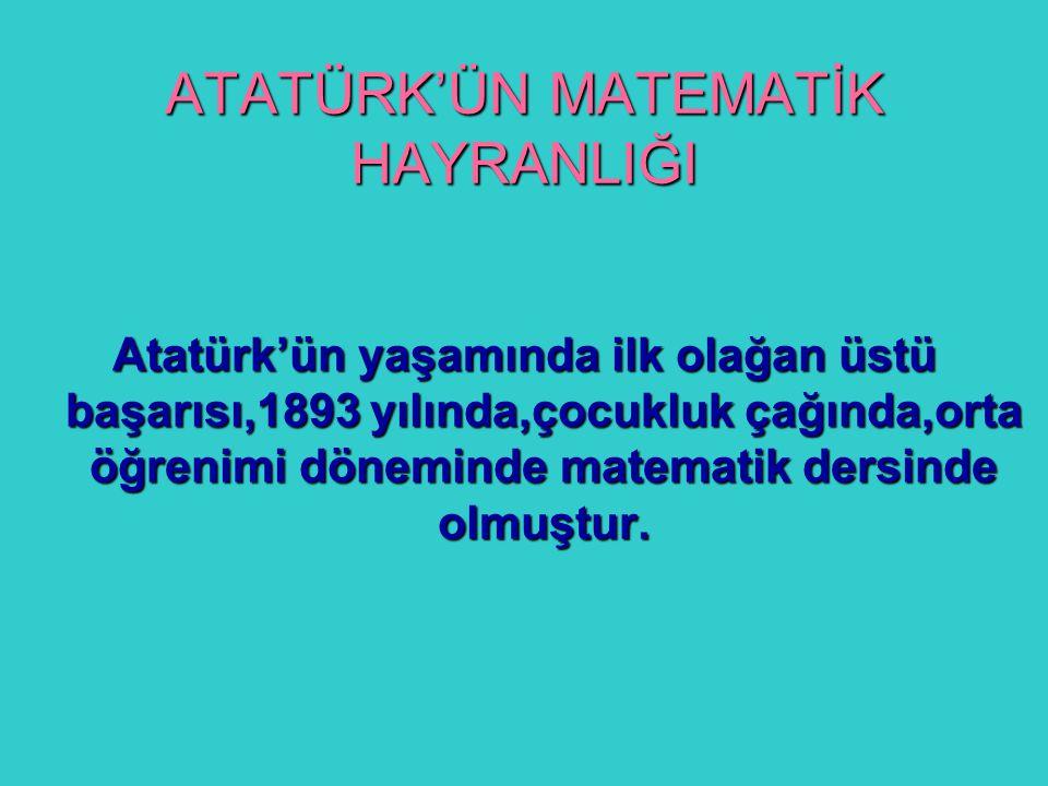 ATATÜRK'ÜN MATEMATİK HAYRANLIĞI