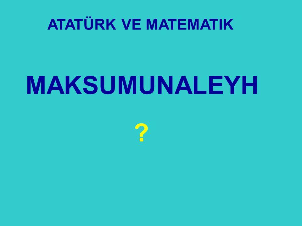 ATATÜRK VE MATEMATIK MAKSUMUNALEYH 21