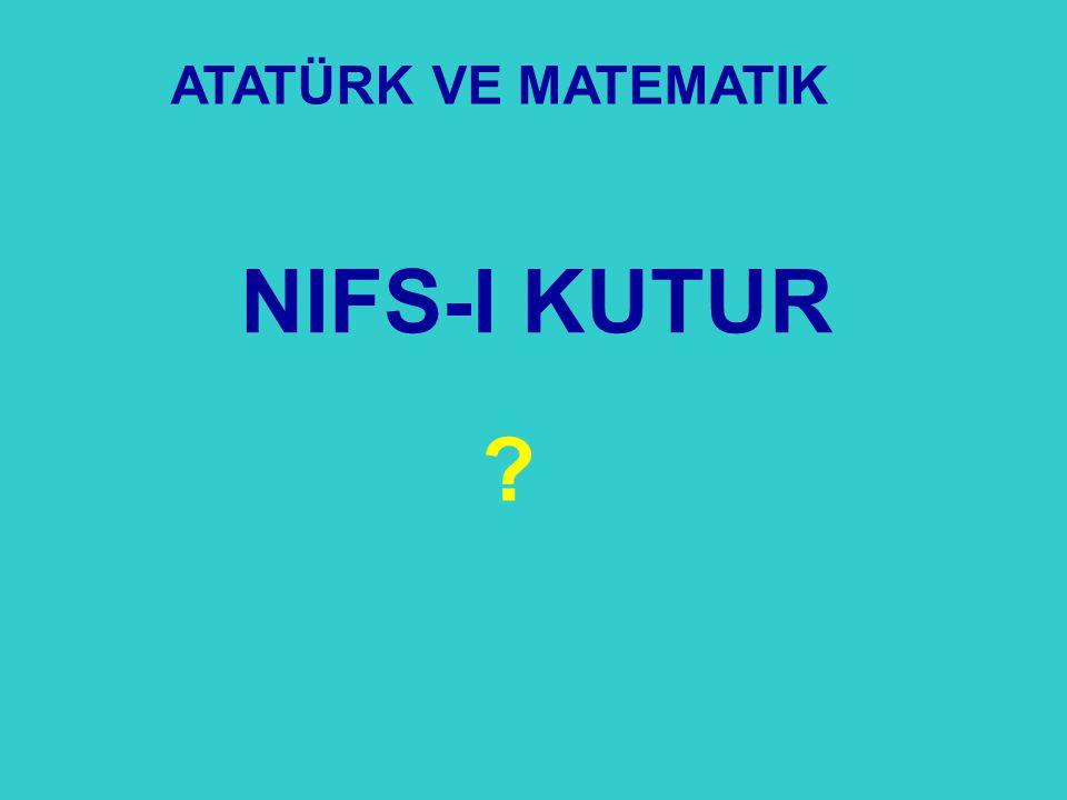 ATATÜRK VE MATEMATIK NIFS-I KUTUR 25