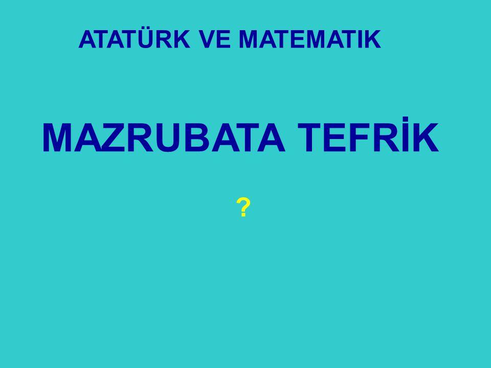 ATATÜRK VE MATEMATIK MAZRUBATA TEFRİK 37