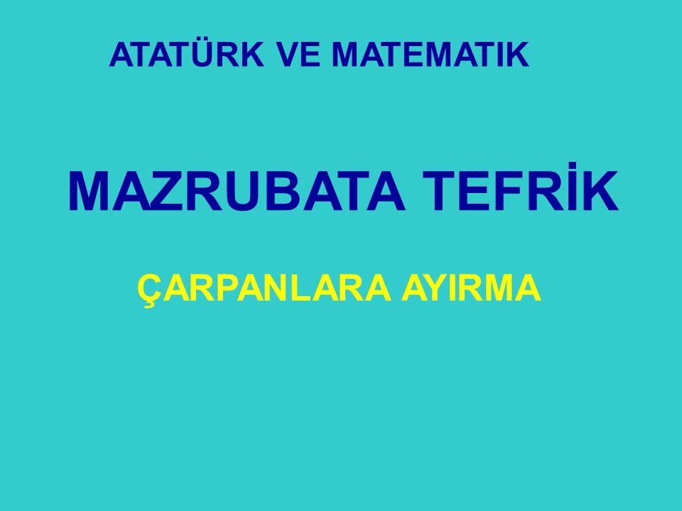 ATATÜRK VE MATEMATIK MAZRUBATA TEFRİK ÇARPANLARA AYIRMA 38