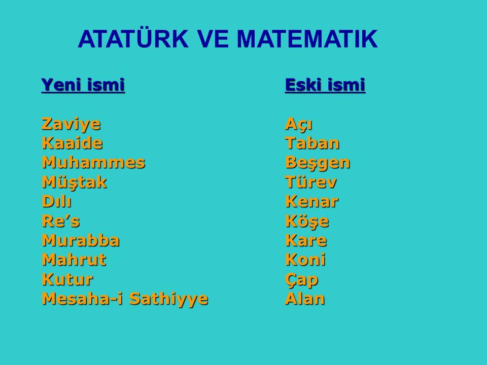 ATATÜRK VE MATEMATIK Yeni ismi Zaviye Kaaide Muhammes Müştak Dılı Re's Murabba Mahrut. Kutur. Mesaha-i Sathiyye.
