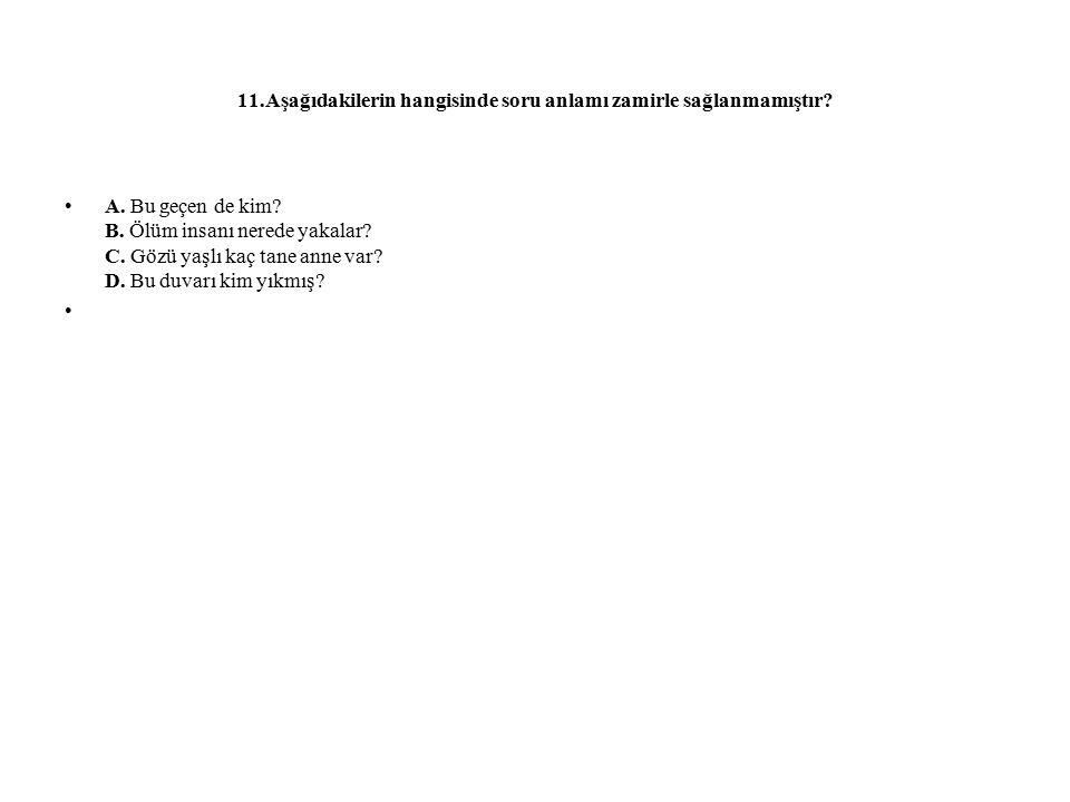 11.Aşağıdakilerin hangisinde soru anlamı zamirle sağlanmamıştır