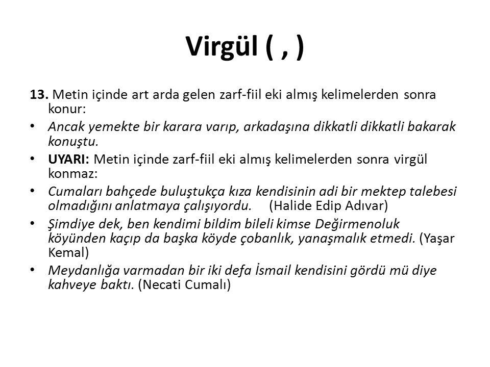Virgül ( , ) 13. Metin içinde art arda gelen zarf-fiil eki almış kelimelerden sonra konur: