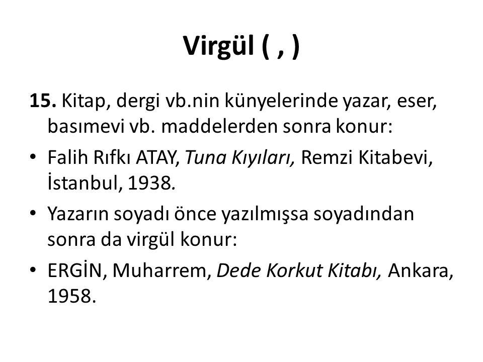 Virgül ( , ) 15. Kitap, dergi vb.nin künyelerinde yazar, eser, basımevi vb. maddelerden sonra konur: