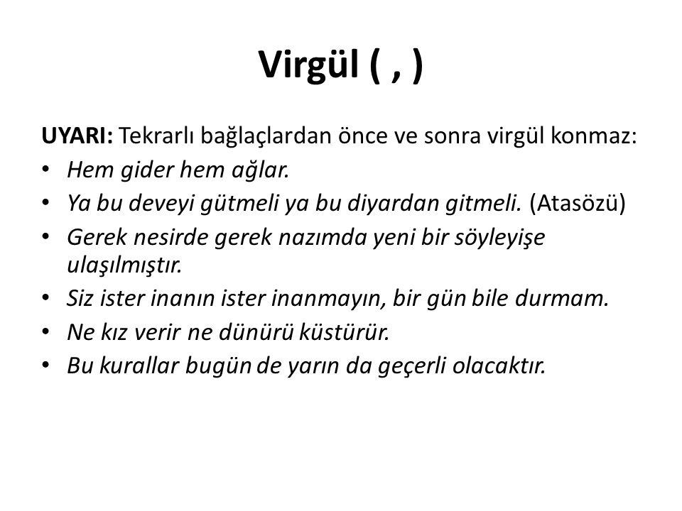 Virgül ( , ) UYARI: Tekrarlı bağlaçlardan önce ve sonra virgül konmaz: