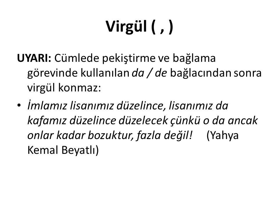 Virgül ( , ) UYARI: Cümlede pekiştirme ve bağlama görevinde kullanılan da / de bağlacından sonra virgül konmaz: