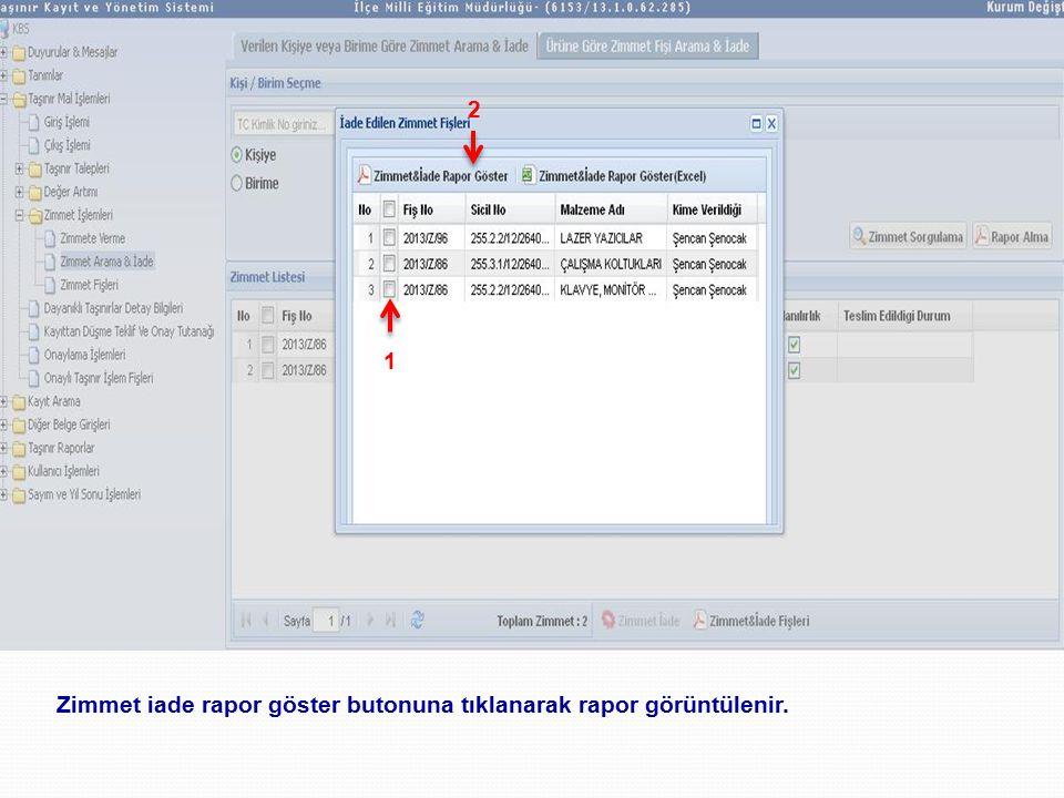 2 1 Zimmet iade rapor göster butonuna tıklanarak rapor görüntülenir.