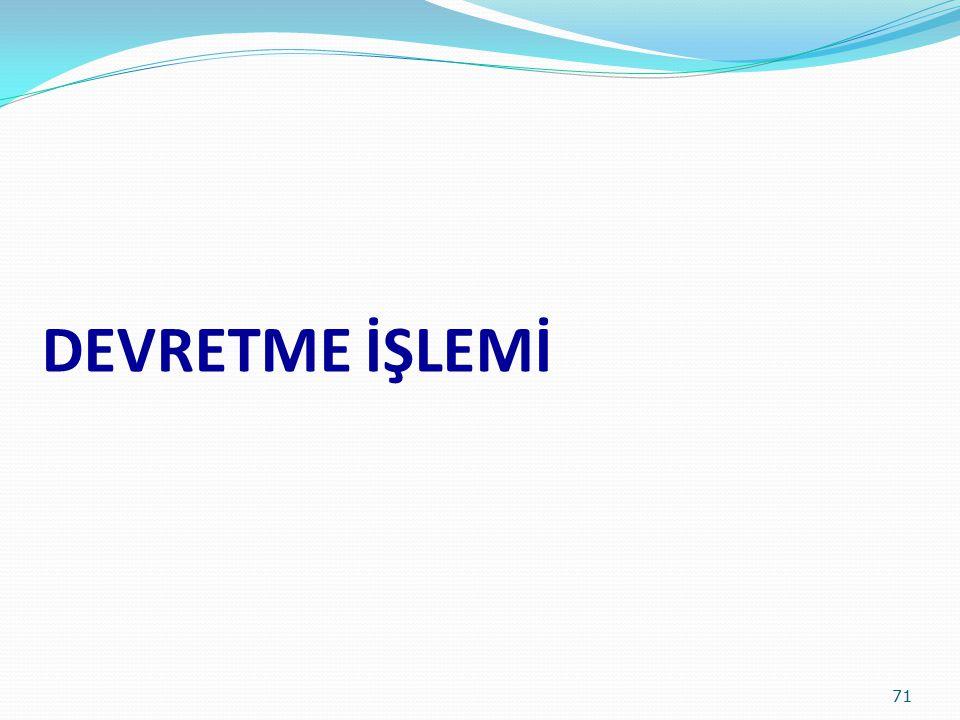 DEVRETME İŞLEMİ