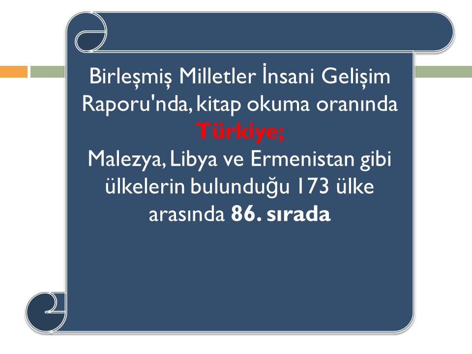 Birleşmiş Milletler İnsani Gelişim Raporu nda, kitap okuma oranında Türkiye;