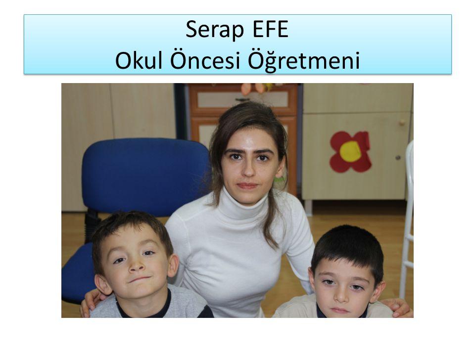 Serap EFE Okul Öncesi Öğretmeni