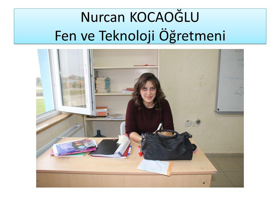 Nurcan KOCAOĞLU Fen ve Teknoloji Öğretmeni