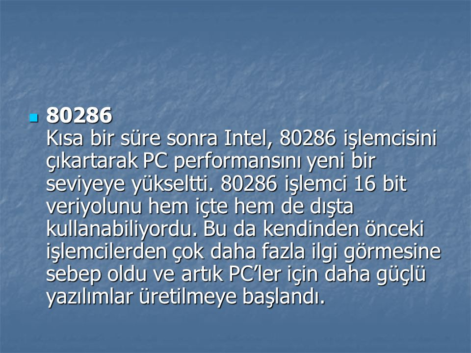 80286 Kısa bir süre sonra Intel, 80286 işlemcisini çıkartarak PC performansını yeni bir seviyeye yükseltti.