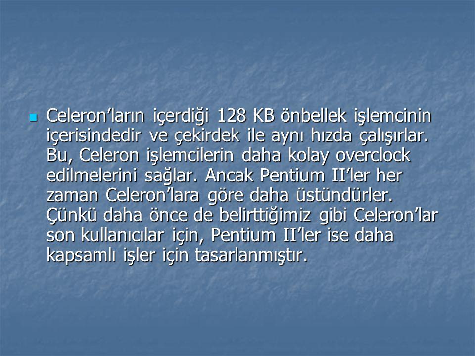 Celeron'ların içerdiği 128 KB önbellek işlemcinin içerisindedir ve çekirdek ile aynı hızda çalışırlar.