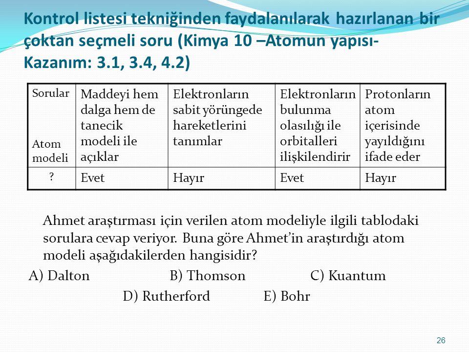Kontrol listesi tekniğinden faydalanılarak hazırlanan bir çoktan seçmeli soru (Kimya 10 –Atomun yapısı-Kazanım: 3.1, 3.4, 4.2)
