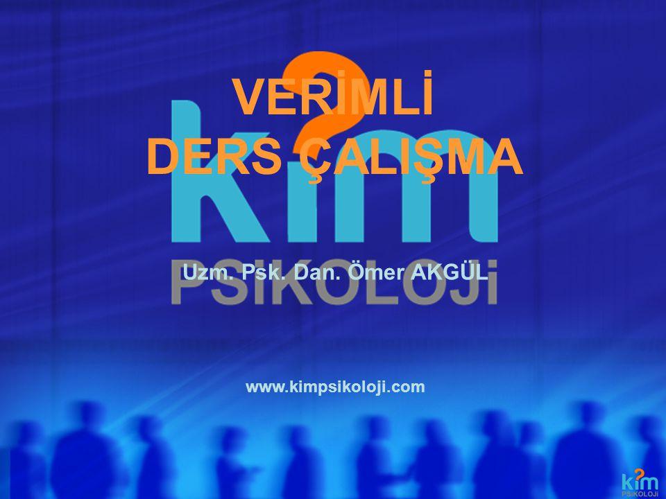 VERİMLİ DERS ÇALIŞMA Uzm. Psk. Dan. Ömer AKGÜL www.kimpsikoloji.com