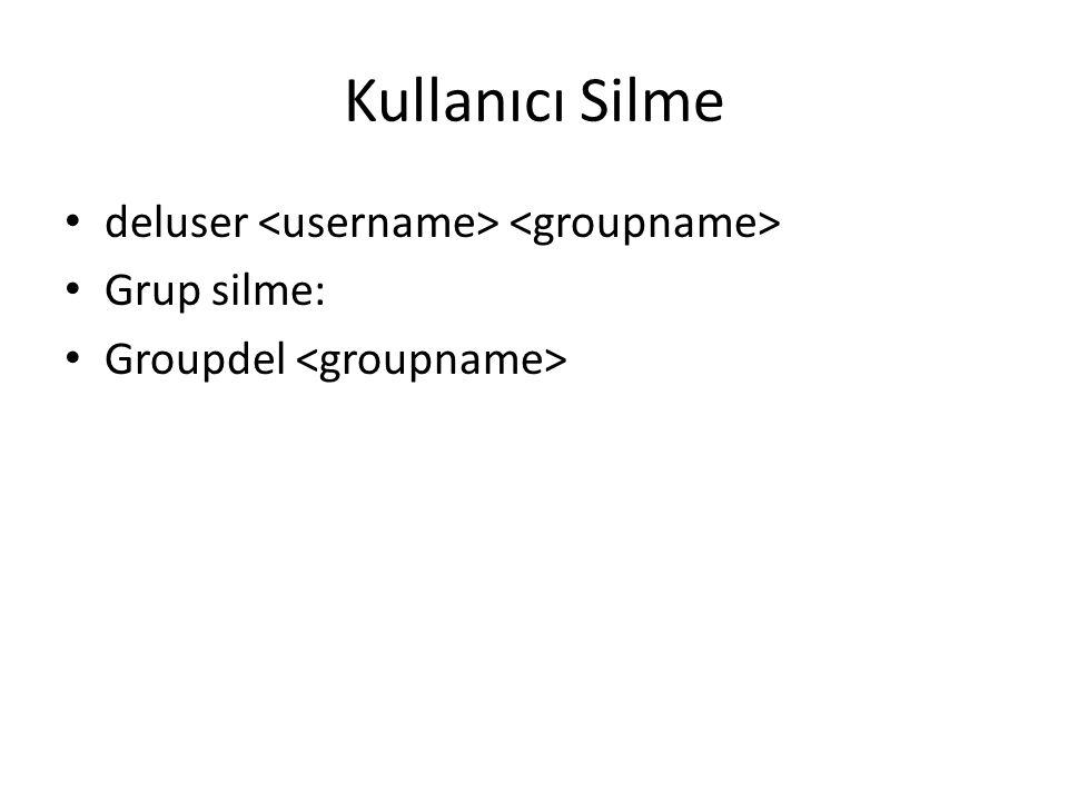 Kullanıcı Silme deluser <username> <groupname> Grup silme: